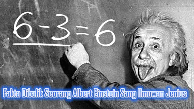 Fakta Dibalik Seorang Albert Einstein Sang Ilmuwan Jenius