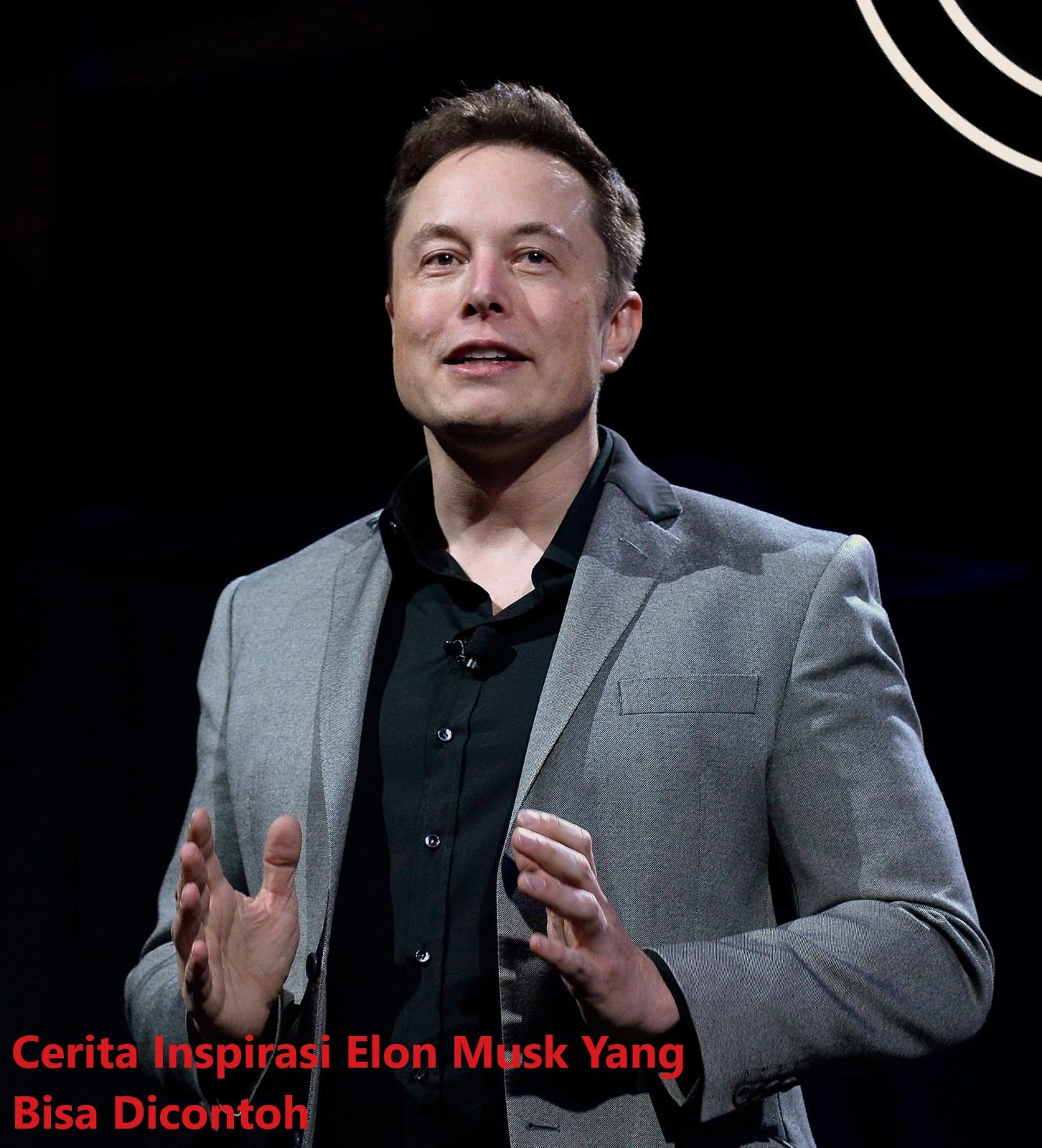 Cerita Inspirasi Elon Musk Yang Bisa Dicontoh